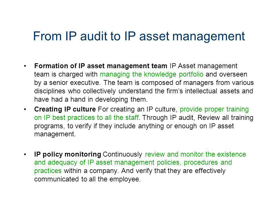 From IP audit to IP asset management Formation of IP asset management team IP Asset management team is charged with managing the knowledge portfolio a