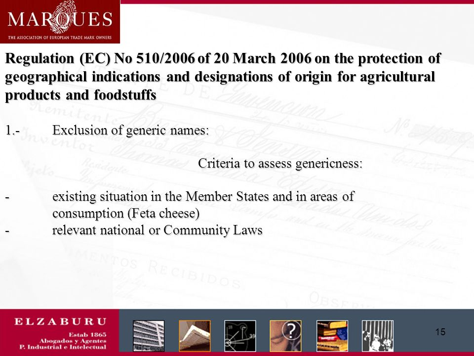 14 Regulation (EC) No 510/2006 of 20 March 2006 on the protection of geographical indications and designations of origin for agricultural products and foodstuffs Exclusion from registration: *Generic names *Names which are misleading for the consumer
