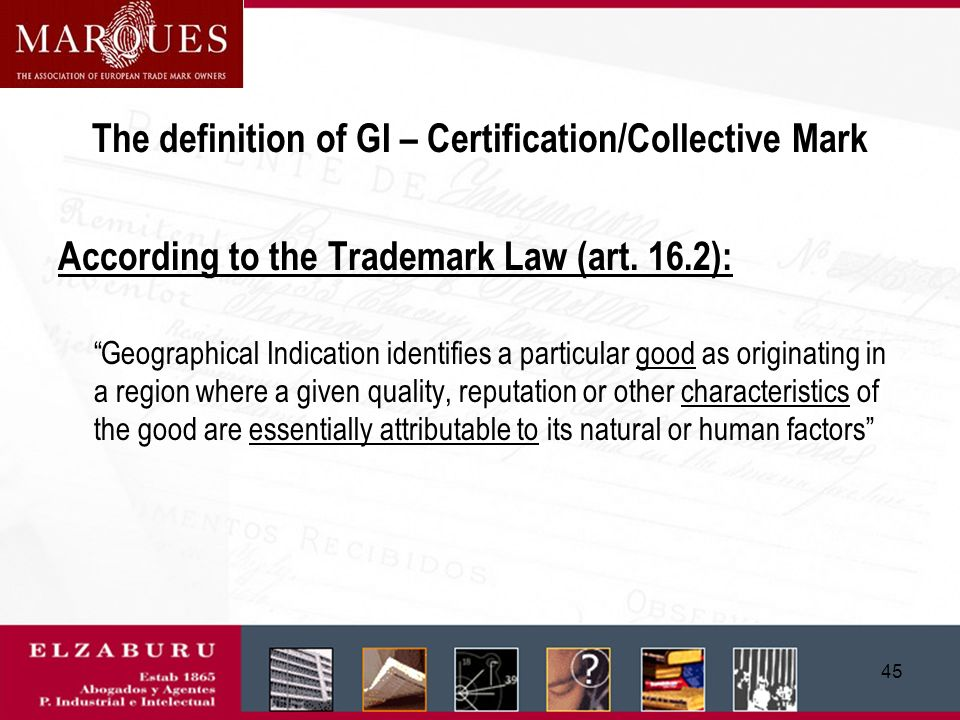 44 The definition of GIs According to the Regulation on Protection of Geographical Indication Products (art. 2): The products of geographical indicati