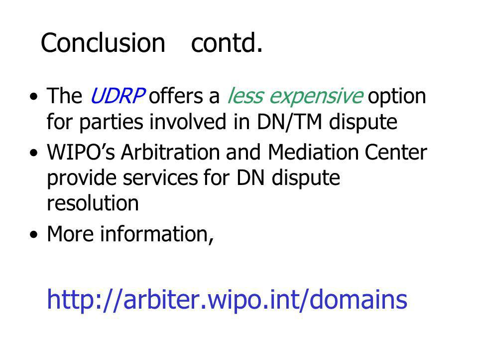 Conclusion contd. The UDRP offers a less expensive option for parties involved in DN/TM dispute WIPOs Arbitration and Mediation Center provide service