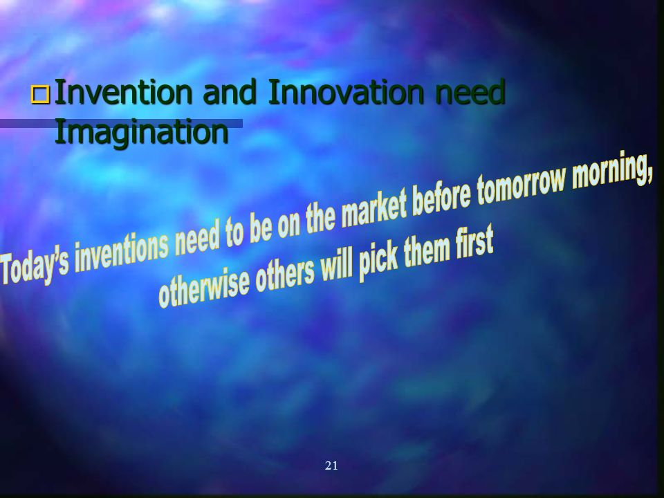 21 o Invention and Innovation need Imagination