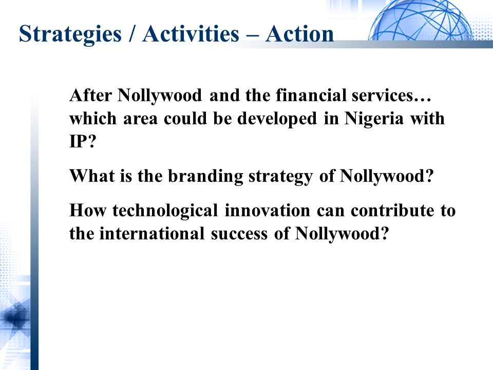 Strategies / Activities – Action After Nollywood and the financial services… which area could be developed in Nigeria with IP.