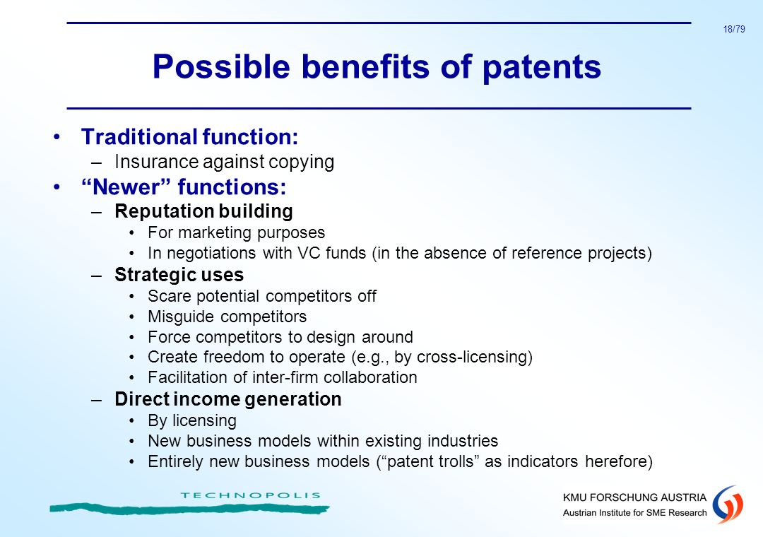 18/79 Possible benefits of patents Traditional function: –Insurance against copying Newer functions: –Reputation building For marketing purposes In ne