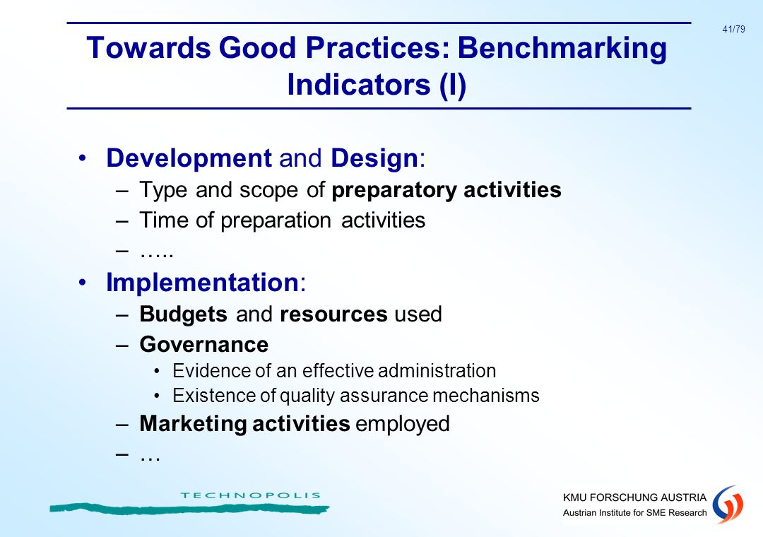 41/79 Towards Good Practices: Benchmarking Indicators (I) Development and Design: –Type and scope of preparatory activities –Time of preparation activ