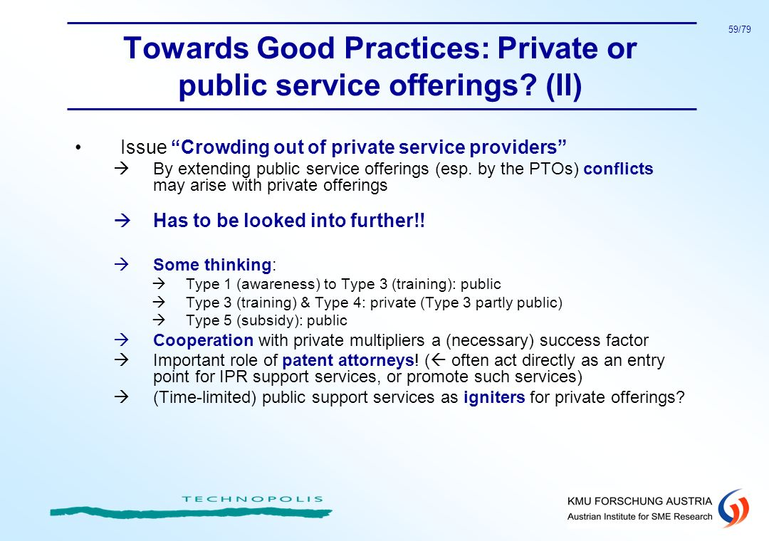 59/79 Towards Good Practices: Private or public service offerings? (II) Issue Crowding out of private service providers By extending public service of
