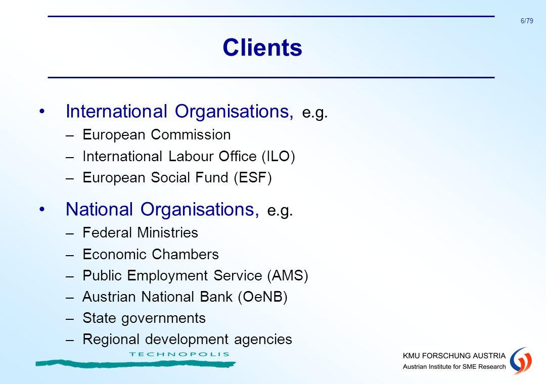 6/79 Clients International Organisations, e.g. –European Commission –International Labour Office (ILO) –European Social Fund (ESF) National Organisati