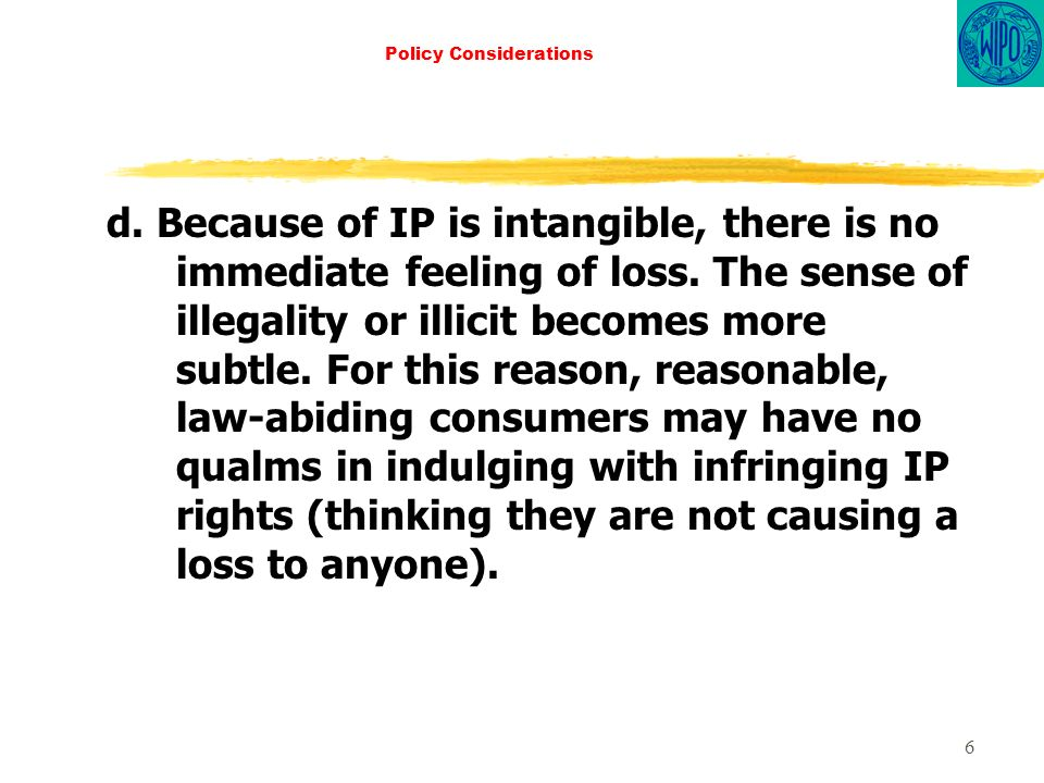 6 Policy Considerations d. Because of IP is intangible, there is no immediate feeling of loss.