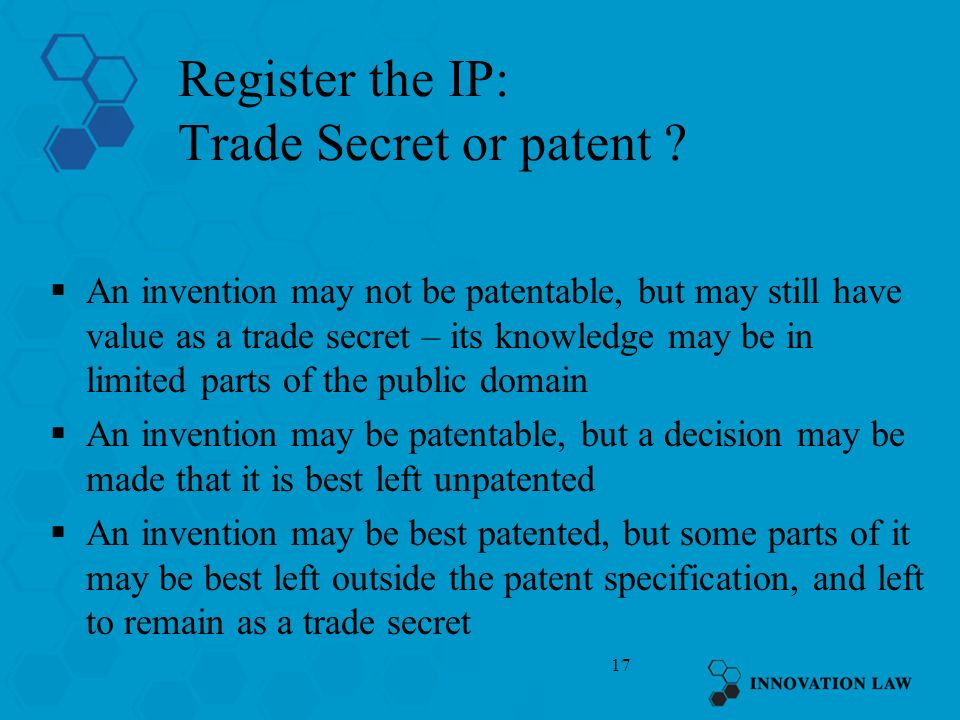 17 Register the IP: Trade Secret or patent .