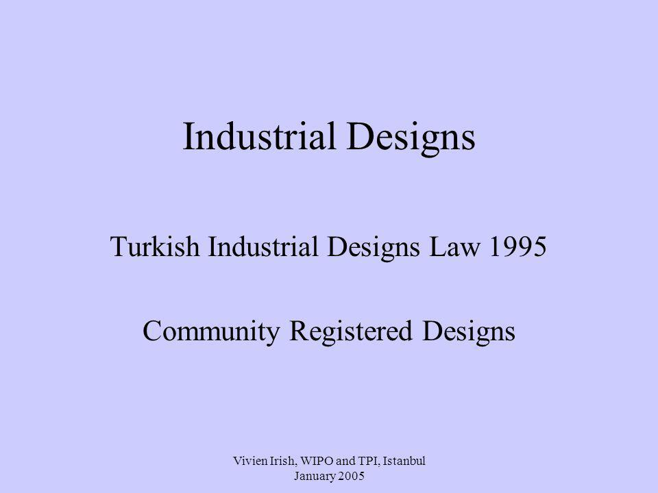 Vivien Irish, WIPO and TPI, Istanbul January 2005 Industrial Designs Turkish Industrial Designs Law 1995 Community Registered Designs
