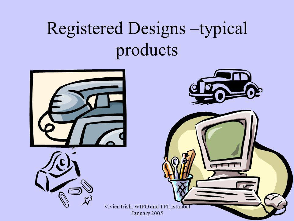Vivien Irish, WIPO and TPI, Istanbul January 2005 Registered Designs –typical products