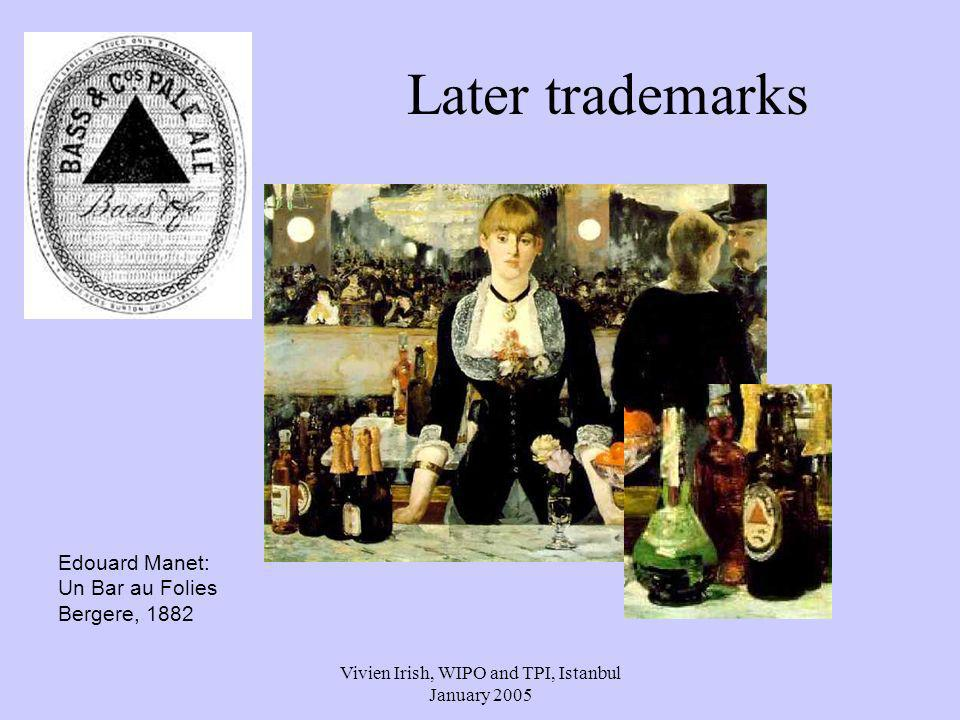 Vivien Irish, WIPO and TPI, Istanbul January 2005 Later trademarks Edouard Manet: Un Bar au Folies Bergere, 1882