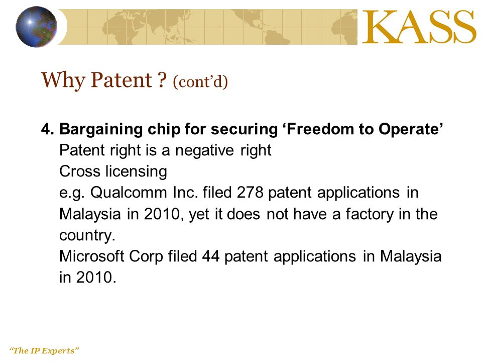 The IP Experts 4.Bargaining chip for securing Freedom to Operate Patent right is a negative right Cross licensing e.g. Qualcomm Inc. filed 278 patent