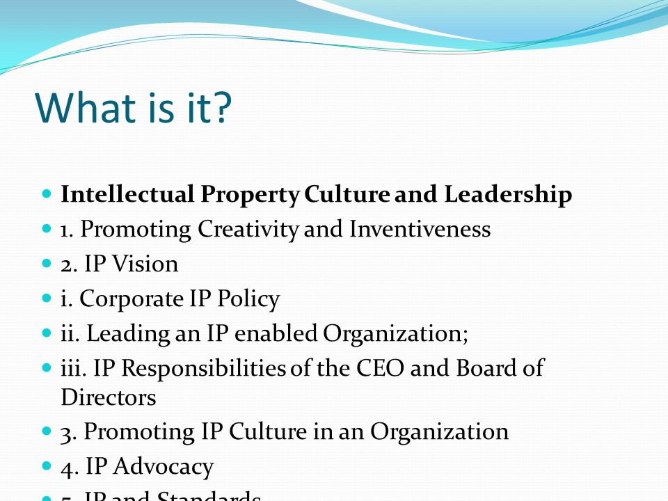 What is it.Intellectual Property Culture and Leadership 1.
