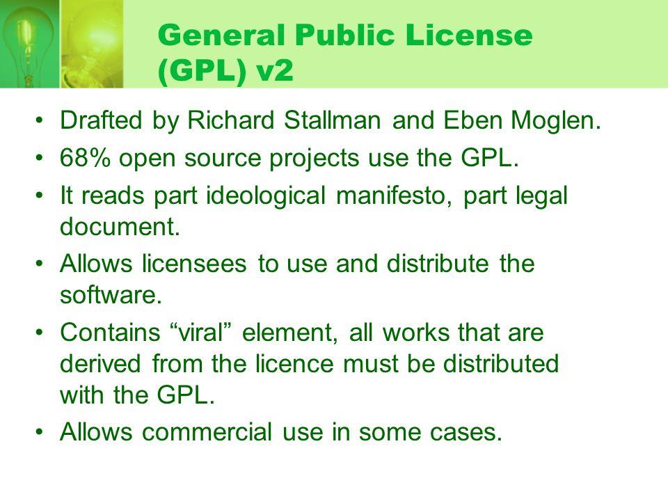 General Public License (GPL) v2 Drafted by Richard Stallman and Eben Moglen.