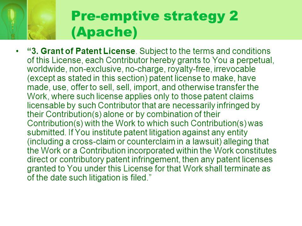 Pre-emptive strategy 2 (Apache) 3. Grant of Patent License.