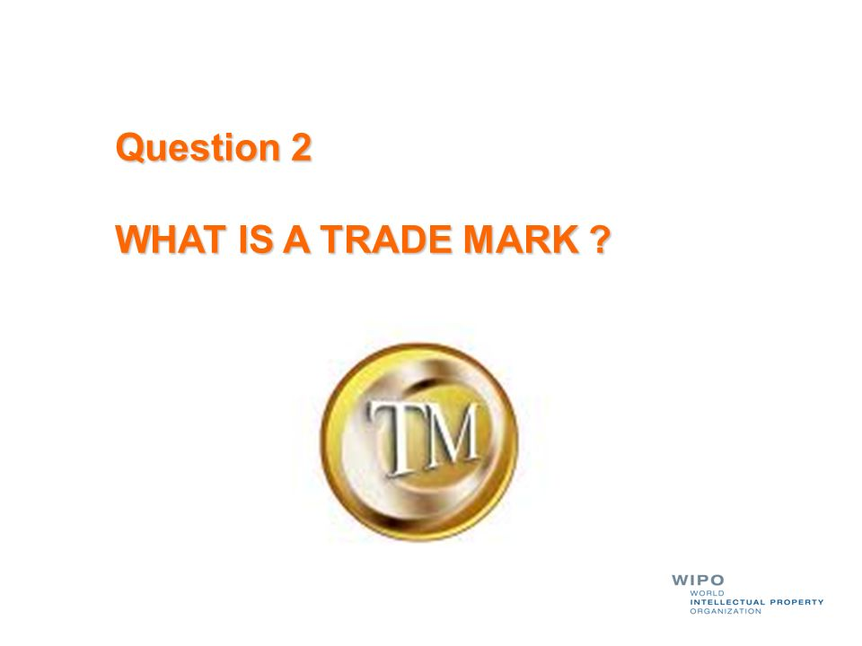 Question 2 WHAT IS A TRADE MARK