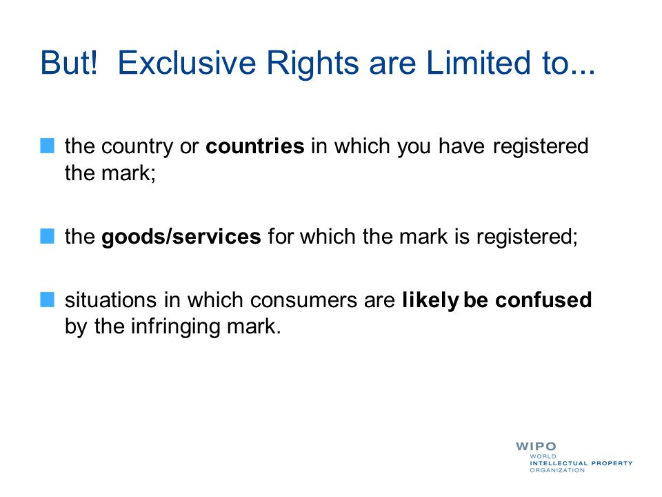 But! Exclusive Rights are Limited to... the country or countries in which you have registered the mark; the goods/services for which the mark is regis