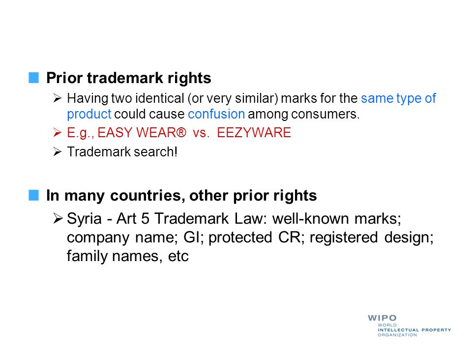 Prior trademark rights Having two identical (or very similar) marks for the same type of product could cause confusion among consumers.