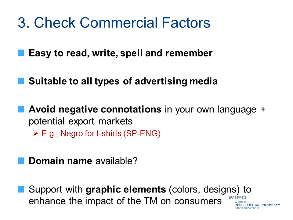 3. Check Commercial Factors Easy to read, write, spell and remember Suitable to all types of advertising media Avoid negative connotations in your own