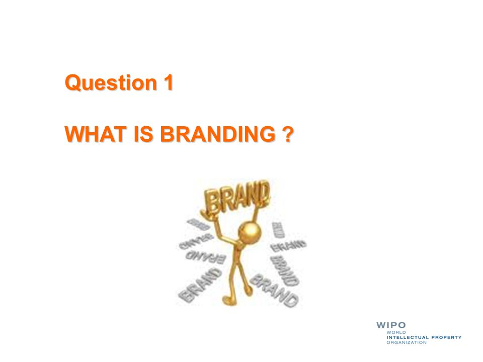 Question 1 WHAT IS BRANDING ?