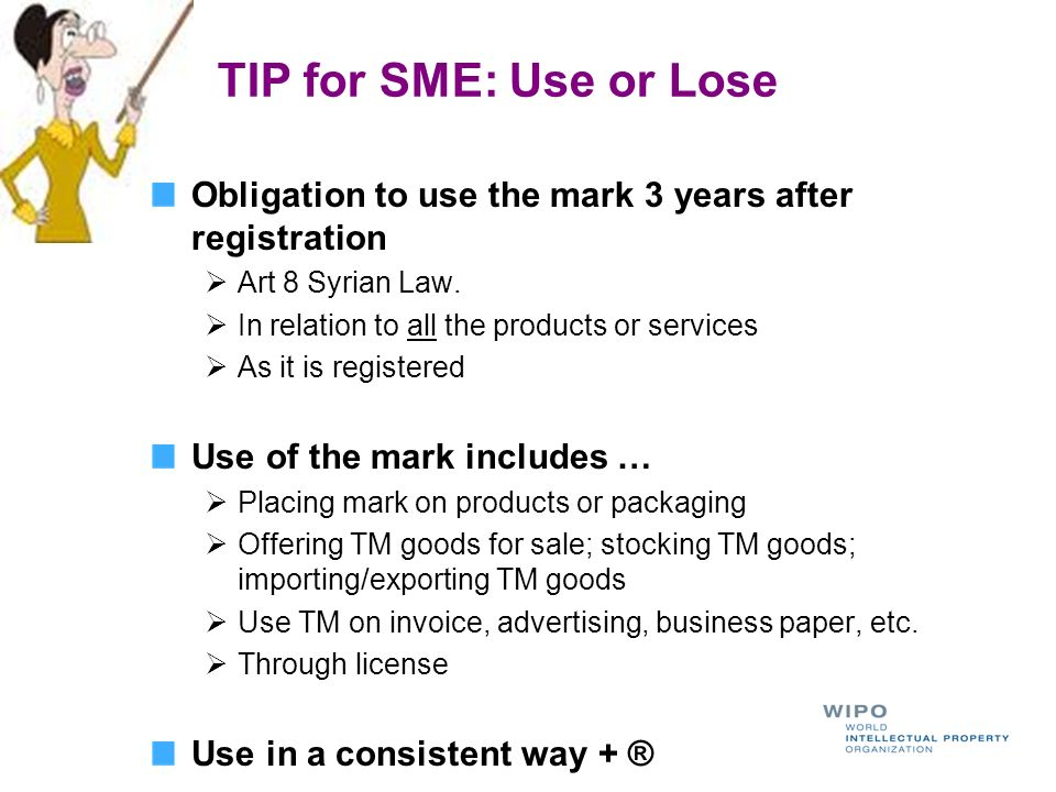TIP for SME: Use or Lose Obligation to use the mark 3 years after registration Art 8 Syrian Law. In relation to all the products or services As it is