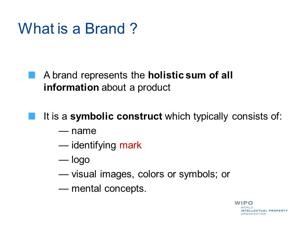 A brand represents the holistic sum of all information about a product It is a symbolic construct which typically consists of: name identifying mark logo visual images, colors or symbols; or mental concepts.