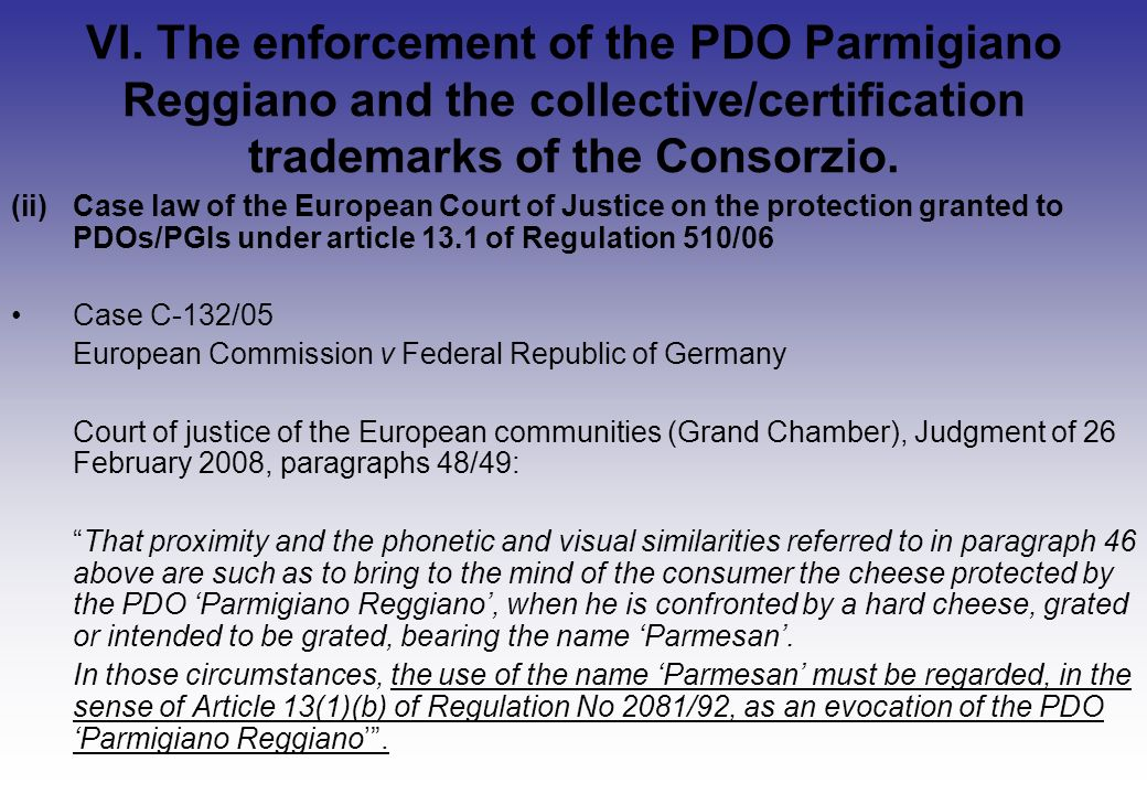 VI. The enforcement of the PDO Parmigiano Reggiano and the collective/certification trademarks of the Consorzio. (ii)Case law of the European Court of