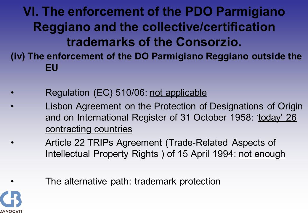 VI. The enforcement of the PDO Parmigiano Reggiano and the collective/certification trademarks of the Consorzio. (iv) The enforcement of the DO Parmig
