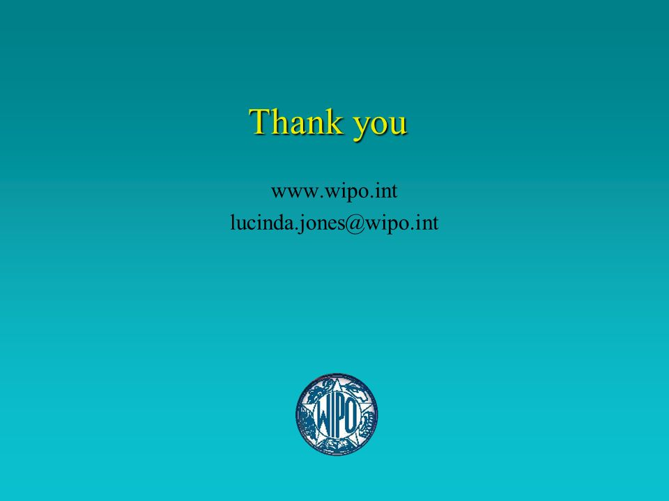 Thank you Thank you www.wipo.int lucinda.jones@wipo.int