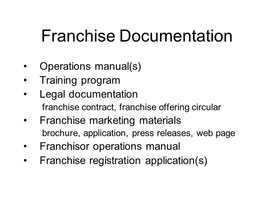Franchise Documentation Operations manual(s) Training program Legal documentation franchise contract, franchise offering circular Franchise marketing