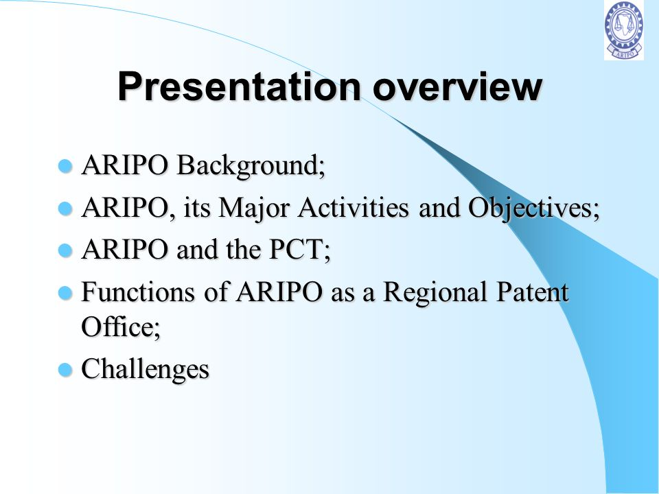 African Regional Patent Systems and the PCT: Brief Overview of the ARIPO Patent System WIPO REGIONAL FORUM ON THE ROLE OF PATENTS AND THE PATENT COOPE