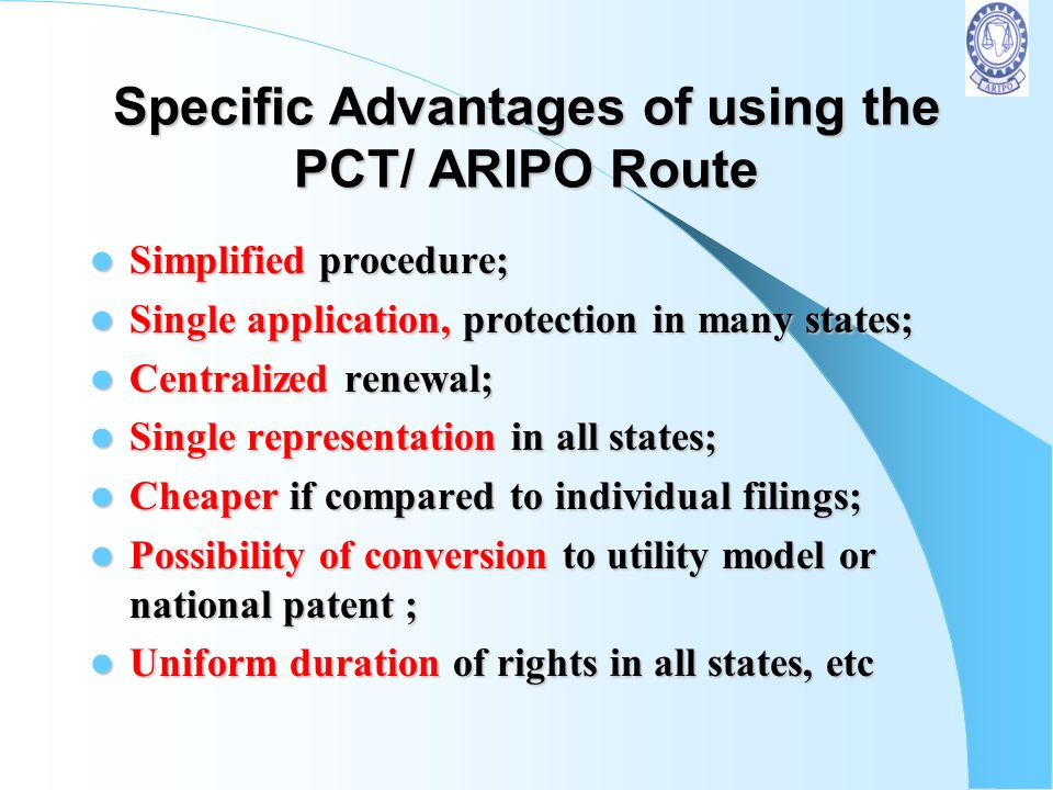 General Advantages of the PCT system to ARIPO & the Region Increase of the number of applications; Increase of the number of applications; Simpler exa