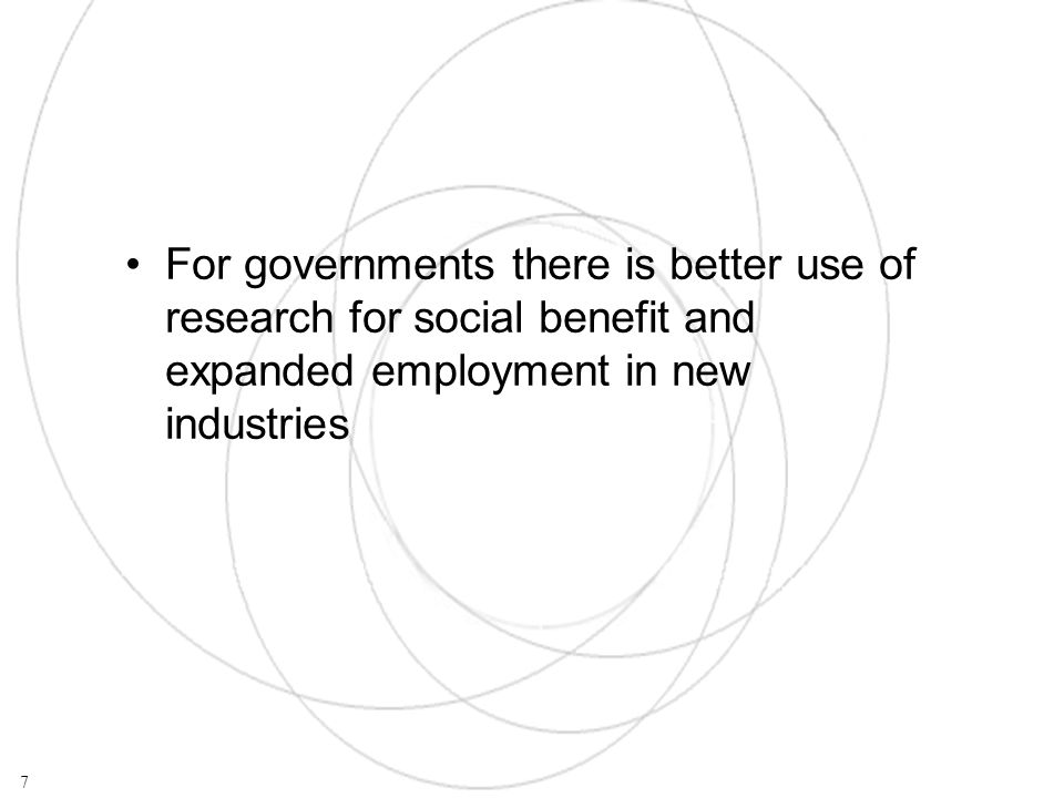For governments there is better use of research for social benefit and expanded employment in new industries 7