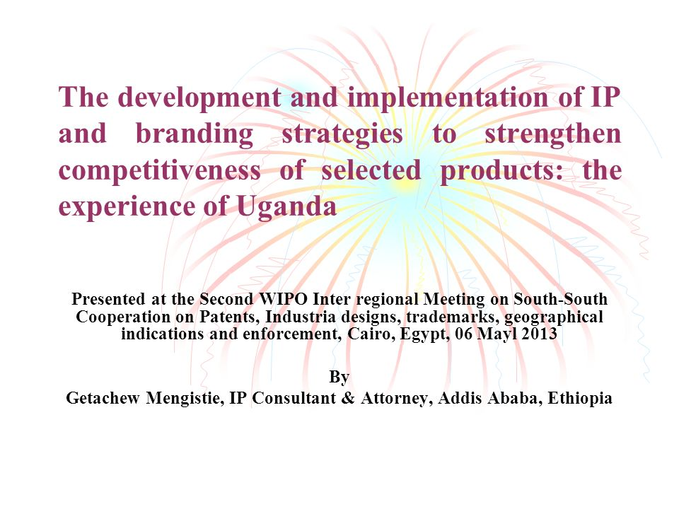 The development and implementation of IP and branding strategies to strengthen competitiveness of selected products: the experience of Uganda Presente