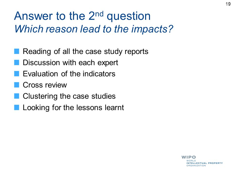 Answer to the 2 nd question Which reason lead to the impacts? Reading of all the case study reports Discussion with each expert Evaluation of the indi