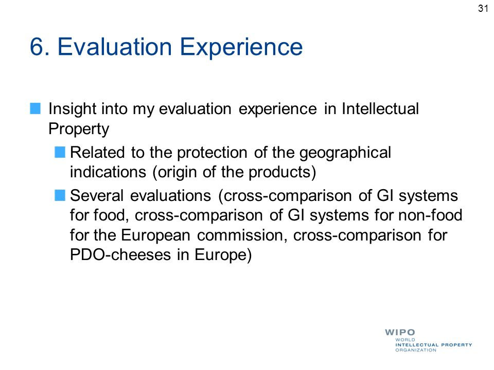 6. Evaluation Experience Insight into my evaluation experience in Intellectual Property Related to the protection of the geographical indications (ori