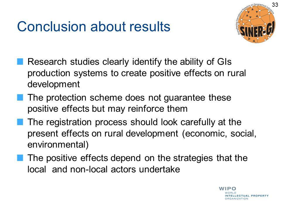 Conclusion about results Research studies clearly identify the ability of GIs production systems to create positive effects on rural development The p