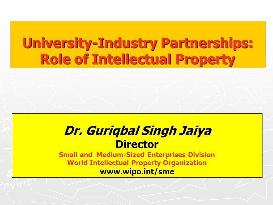 Dr. Guriqbal Singh Jaiya Director Small and Medium-Sized Enterprises Division World Intellectual Property Organization www.wipo.int/sme University-Ind