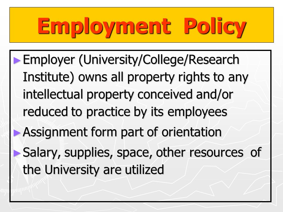 Employment Policy Employer (University/College/Research Institute) owns all property rights to any intellectual property conceived and/or reduced to p