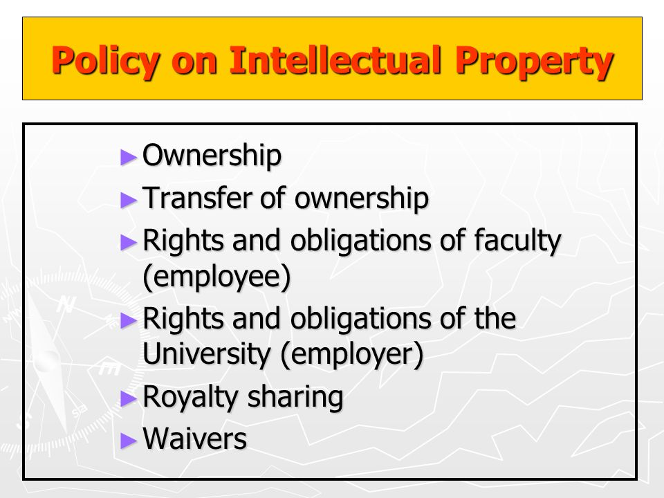 Policy on Intellectual Property Ownership Ownership Transfer of ownership Transfer of ownership Rights and obligations of faculty (employee) Rights an