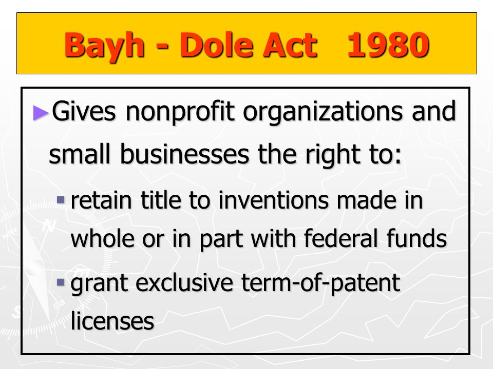 Bayh - Dole Act 1980 Gives nonprofit organizations and small businesses the right to: Gives nonprofit organizations and small businesses the right to: