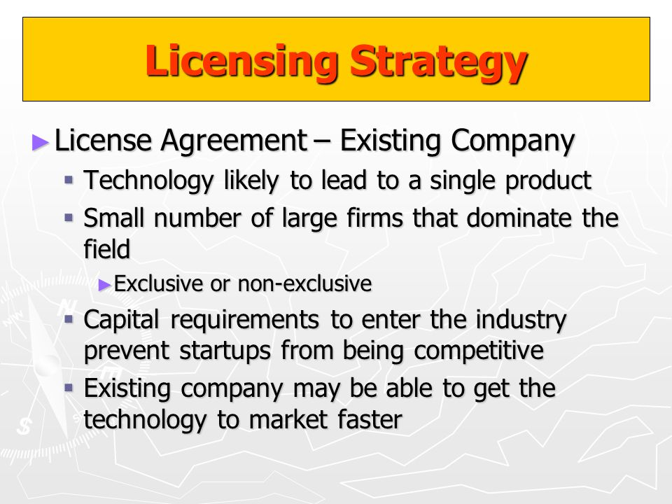 Licensing Strategy License Agreement – Existing Company License Agreement – Existing Company Technology likely to lead to a single product Technology