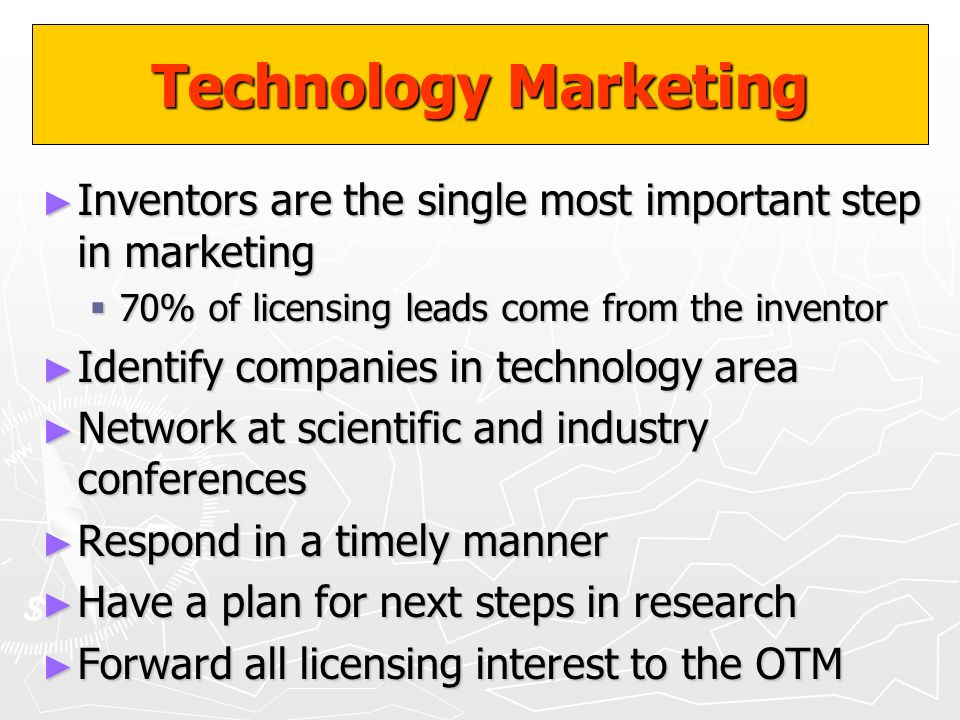 Technology Marketing Inventors are the single most important step in marketing Inventors are the single most important step in marketing 70% of licens