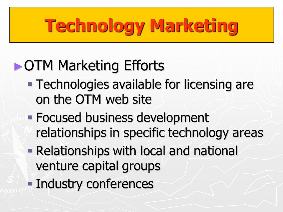 Technology Marketing OTM Marketing Efforts OTM Marketing Efforts Technologies available for licensing are on the OTM web site Technologies available f