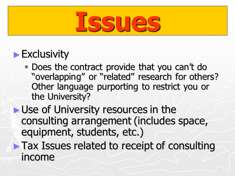 Issues Exclusivity Exclusivity Does the contract provide that you cant do overlapping or related research for others? Other language purporting to res