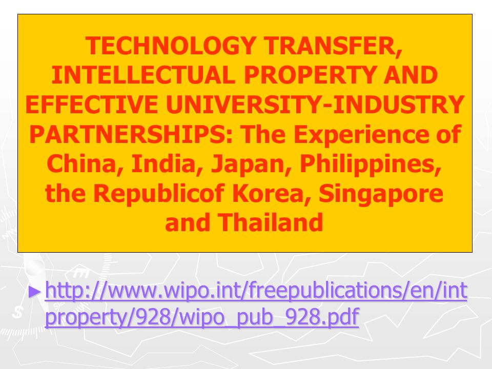 TECHNOLOGY TRANSFER, INTELLECTUAL PROPERTY AND EFFECTIVE UNIVERSITY-INDUSTRY PARTNERSHIPS: The Experience of China, India, Japan, Philippines, the Rep