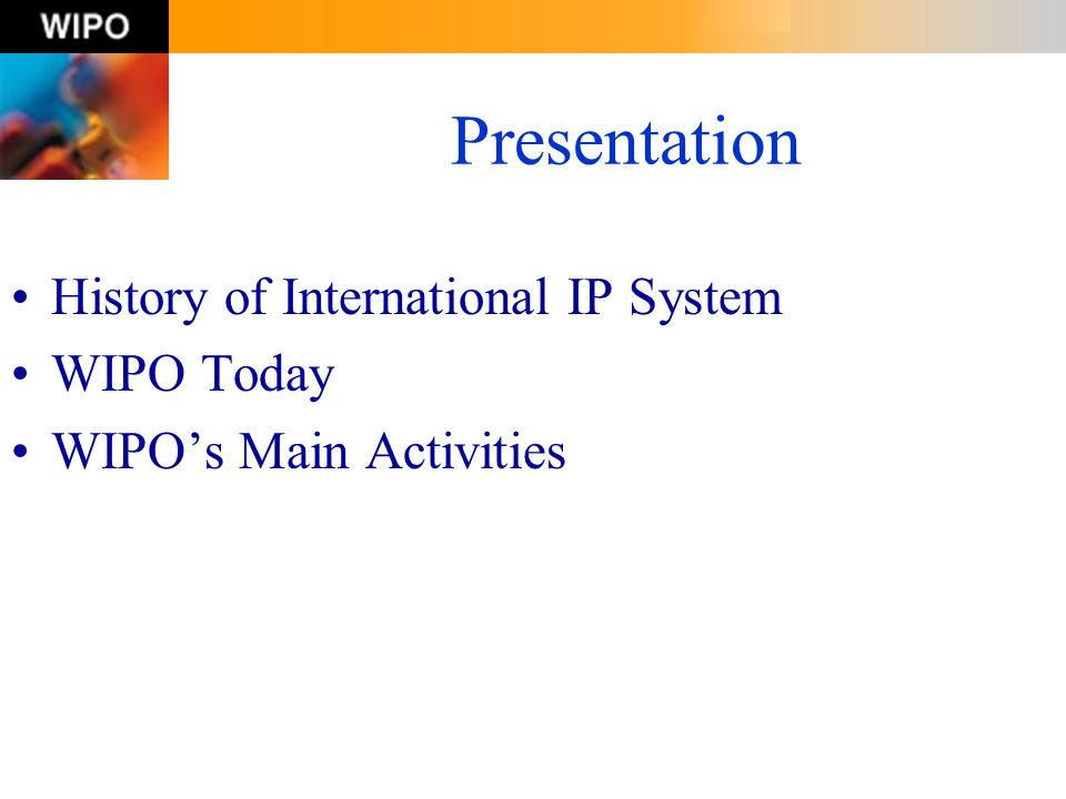 Presentation History of International IP System WIPO Today WIPOs Main Activities