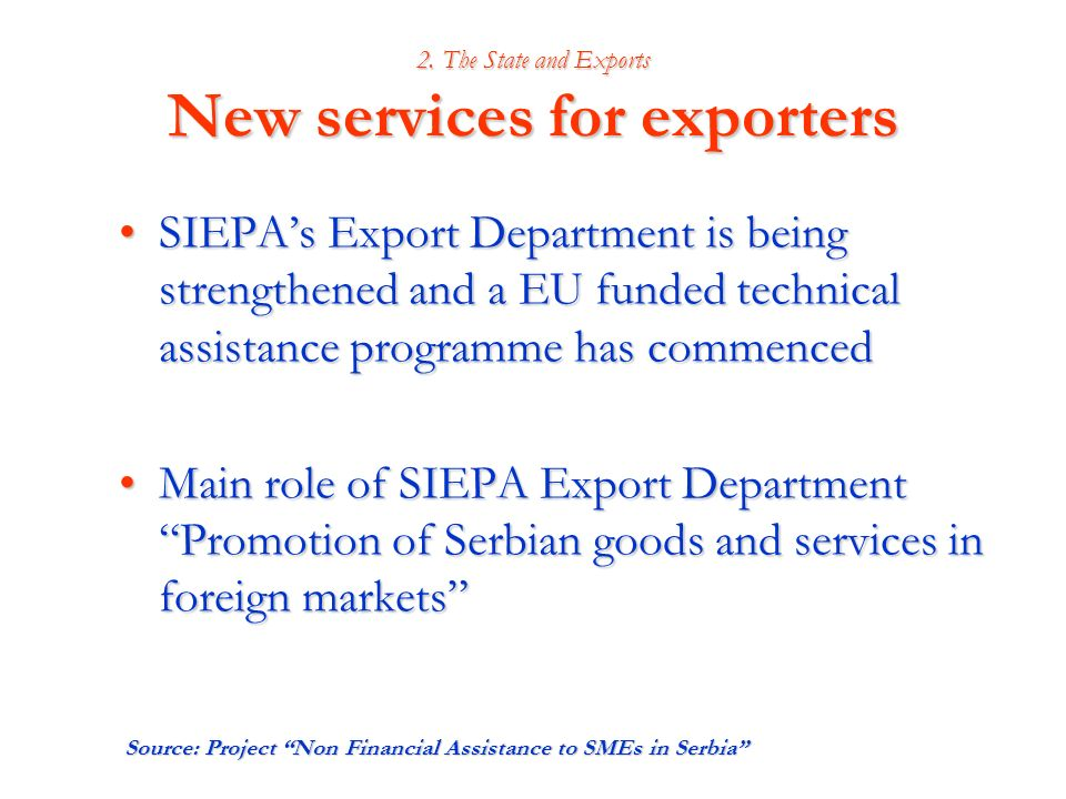 2. The State and Exports New services for exporters SIEPAs Export Department is being strengthened and a EU funded technical assistance programme has