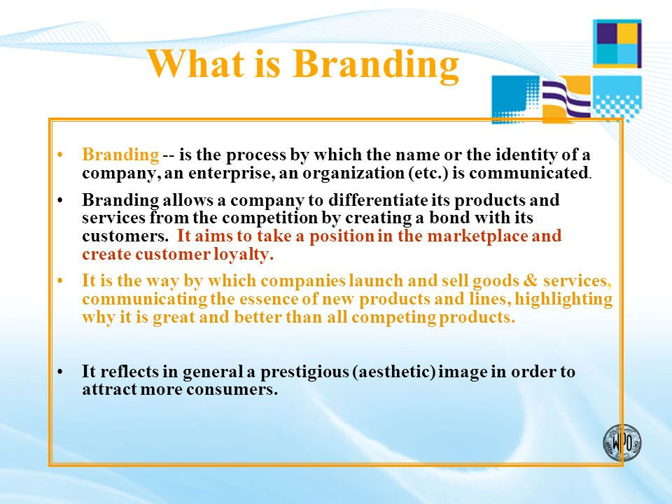 What is Branding Branding -- is the process by which the name or the identity of a company, an enterprise, an organization (etc.) is communicated.