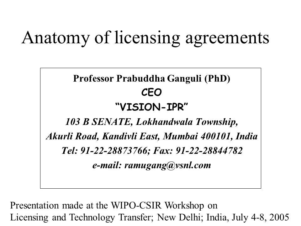 Anatomy of licensing agreements Professor Prabuddha Ganguli (PhD) CEO VISION-IPR 103 B SENATE, Lokhandwala Township, Akurli Road, Kandivli East, Mumba